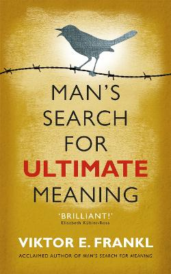 Man's Search for Ultimate Meaning by Viktor E. Frankl