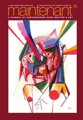 Maintenant 15: A Journal of Contemporary Dada Writing and Art by Peter Carlaftes