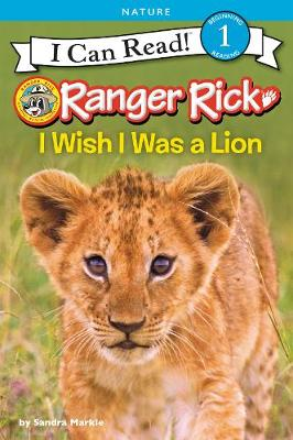 Ranger Rick: I Wish I Was a Lion by Sandra Markle