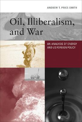 Oil, Illiberalism, and War by Andrew T. Price-Smith