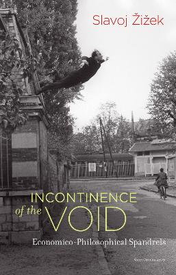 Incontinence of the Void: Economico-Philosophical Spandrels by Slavoj Zizek