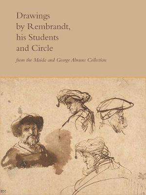 Drawings by Rembrandt, His Students, and Circle from the Maida and George Abrams Collection by William W. Robinson