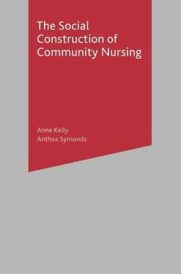 Social Construction of Community Nursing by Anne Kelly