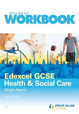 Edexcel GCSE Health and Social Care Single Award by Mark Walsh