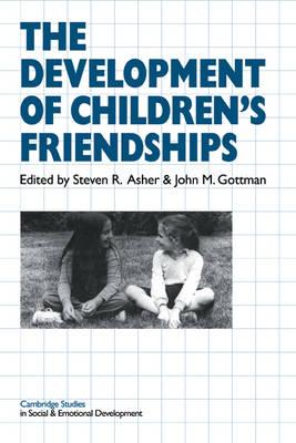 The Development of Children's Friendships by Steven R. Asher