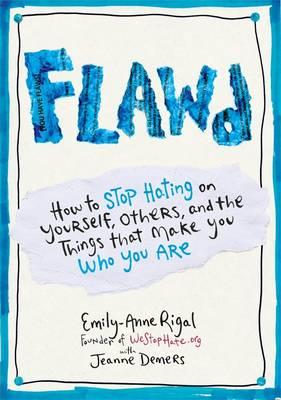 Flawd: How To Stop Hating On Yourself, Others, And The Things That Make You Who You Are by Emily-Anne Rigal