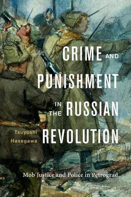 Crime and Punishment in the Russian Revolution by Tsuyoshi Hasegawa
