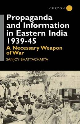 Propaganda and Information in Eastern India, 1939-45 book