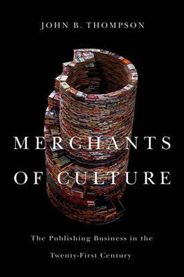 Merchants of Culture by John B. Thompson