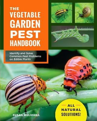 The Vegetable Garden Pest Handbook: Identify and Solve Common Pest Problems on Edible Plants - All Natural Solutions! book