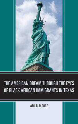The American Dream Through the Eyes of Black African Immigrants in Texas by Ami R. Moore