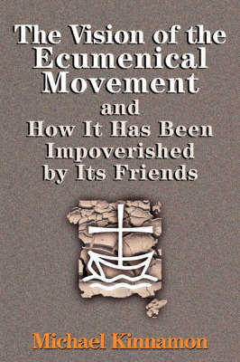 Vision of the Ecumenical Movement and How It Has Been Impoverished by Its Friends book