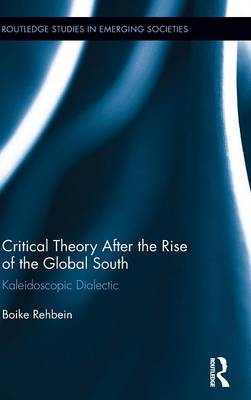 Critical Theory After the Rise of the Global South by Boike Rehbein
