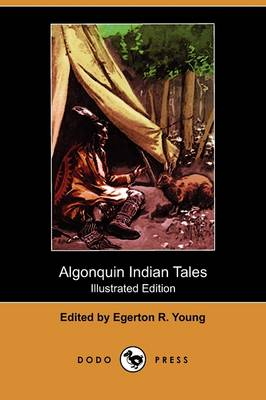 Algonquin Indian Tales (Illustrated Edition) (Dodo Press) by Egerton R Young