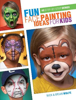 Fun Face Painting for Kids by Brian Wolfe
