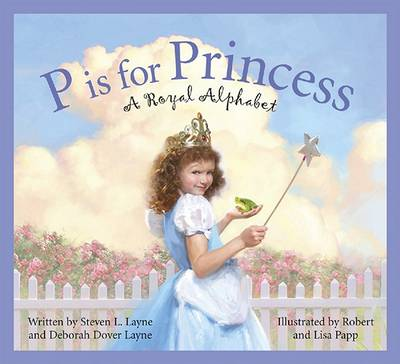 P Is for Princess: A Royal Alphabet by Robert Papp