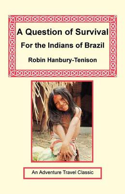 A Question of Survival for the Indians of Brazil by Robin Hanbury-Tenison