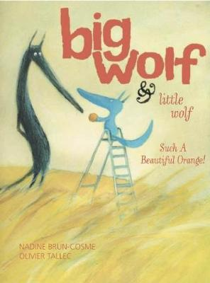Big Wolf and Little Wolf, Such a Beautiful Orange! by Nadine Brun-Cosme