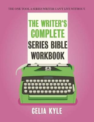 The Writer's Complete Series Bible Workbook: The one tool a series writer can't live without. by Celia Kyle