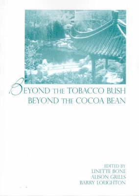 Beyond the Tobacco Bush beyond the Cocoa Bean by Linette Bone
