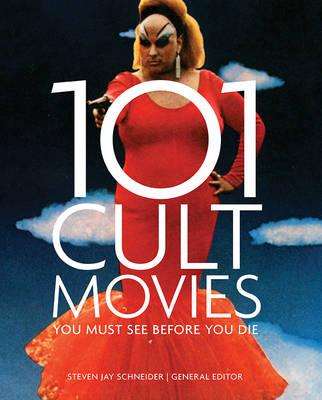 101 Cult Movies You Must See Before You Die by Steven Jay Schneider