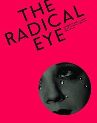 Radical Eye: Modernist Photography from the Sir Elton John Collection by Shoair Mavlian