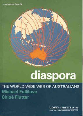 Diaspora: The World Wide Web of Australians: Paper 4 by Michael Fullilove