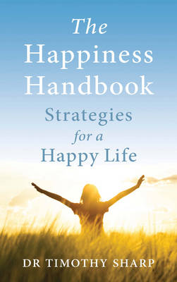 Happiness Handbook by Dr Timothy J. Sharp