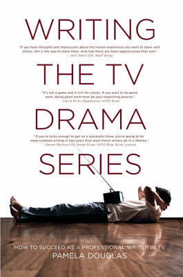Writing TV Drama Series: How to Succeed as a Professional Writer in TV by Pamela Douglas