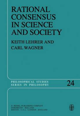 Rational Consensus in Science and Society by Keith Lehrer