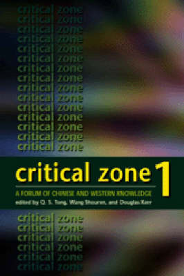 Critical Zone 1 - A Forum of Chinese and Western Knowledge by Q. S. Tong