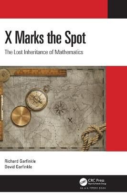 X Marks the Spot: The Lost Inheritance of Mathematics by Richard Garfinkle