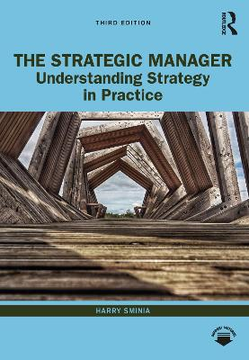 The Strategic Manager: Understanding Strategy in Practice by Harry Sminia