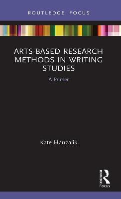 Arts-Based Research Methods in Writing Studies: A Primer book