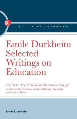 The Evolution of Educational Thought: Lectures on the formation and development of secondary education in France by Emile Durkheim