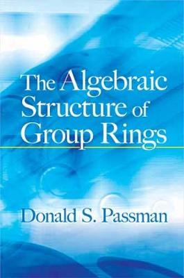 Algebraic Structure of Group Rings by Donald S Passman