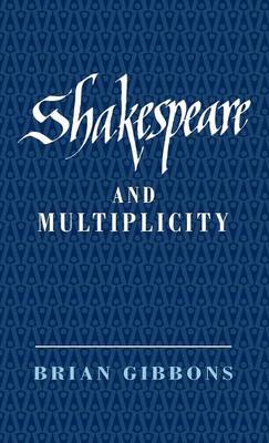 Shakespeare and Multiplicity by Professor Brian Gibbons