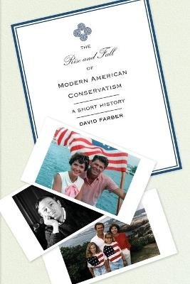 Rise and Fall of Modern American Conservatism by David Farber