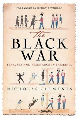 Black War: Fear, Sex and Resistance in Tasmania by Nicholas Clements