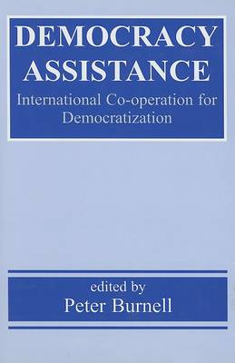 Democracy Assistance: International Co-operation for Democratization by Peter Burnell