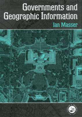 Governments and Geographic Information by I. Masser