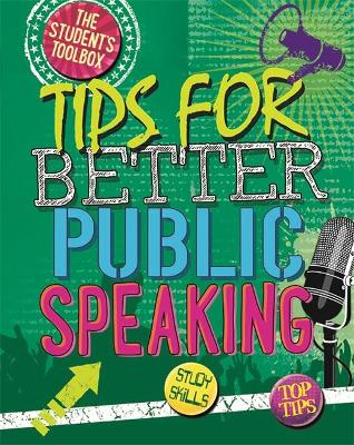 The Student's Toolbox: Tips for Better Public Speaking by Louise Spilsbury