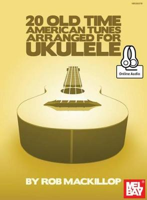 20 Old Time American Tunes Arranged for Ukulele by Rob MacKillop