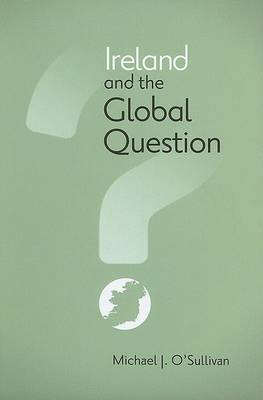 Ireland and the Global Question by Michael J O'Sullivan