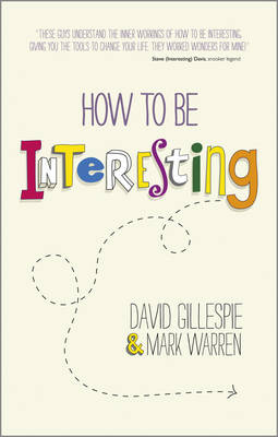How to Be Interesting - Simple Ways to Increase   Your Personal Appeal by David Gillespie