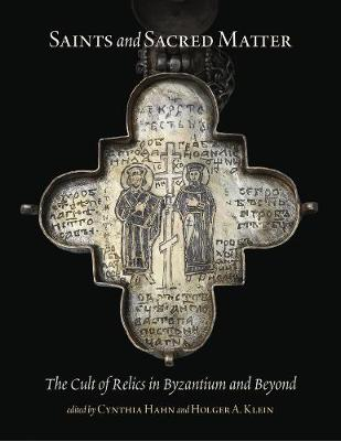 Saints and Sacred Matter - The Cult of Relics in Byzantium and Beyond book