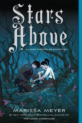 Stars Above: A Lunar Chronicles Collection by Marissa Meyer