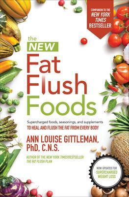 The New Fat Flush Foods by Ann Louise Gittleman
