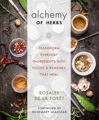 The Alchemy of Herbs by Rosalee de la Foret