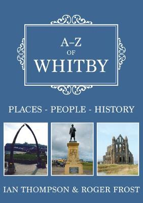 A-Z of Whitby: Places-People-History by Ian Thompson